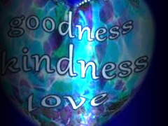 Goodness, Kindness , Love  by Judie